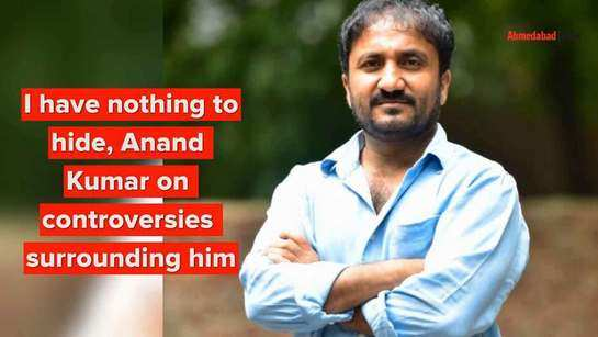I have nothing to hide, Anand Kumar on controversies surrounding him