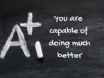 You are capable of doing much better