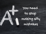 You need to stop making silly mistakes