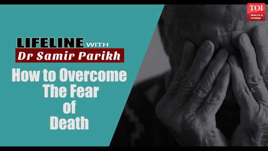 Lifeline with Dr Samir Parikh: How to overcome the fear of death