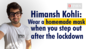 Himansh Kohli: Wear a homemade mask when you step out after the lockdown
