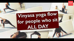 Vinyasa flow for people who sit ALL DAY