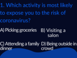 ​Which activity is most likely to expose you to the risk of coronavirus?