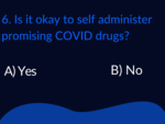 ​Is it okay to self administer promising COVID drugs?