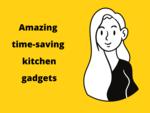 Time-saving kitchen gadgets?