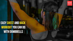 Easy back and chest workout that you can do using dumbbells
