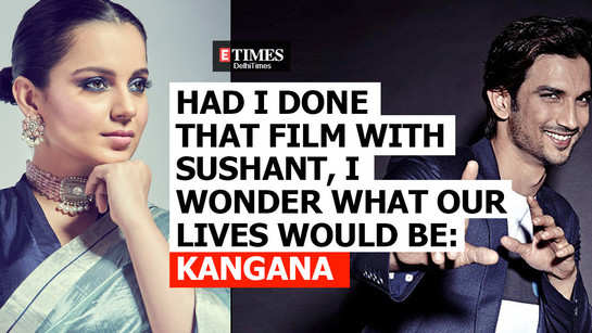 Kangana Ranaut: Had I done that film with Sushant, I wonder what our lives would be