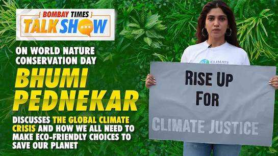 On World Nature Conservation Day, actress Bhumi Pednekar, who is also a climate activist, discusses the global climate crisis and how we all need to make eco-friendly choices to save our planet