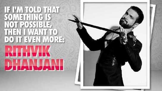 Rithvik Dhanjani: If I'm told that something is not possible, then I want to do it even more