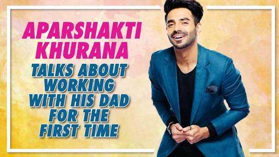 Aparshakti Khurana talks about working with his dad for the first time