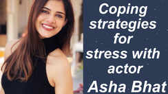 Coping strategies for stress with actor Asha Bhat