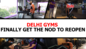 Delhi gyms finally get the nod to reopen
