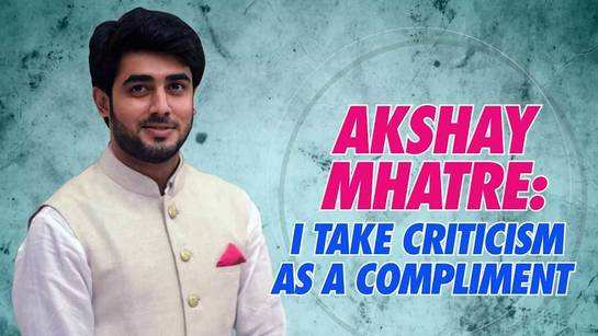 Akshay Mhatre: I take criticism as a compliment