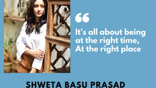 'High' actor Shweta Basu Prasad: It's all about being at the right time, and in the right place