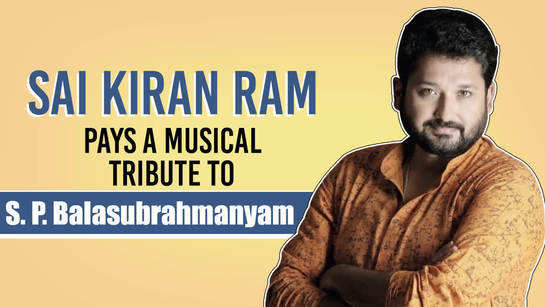 Sai Kiran Ram remembers S. P. Balasubrahmanyam: I still remember the phone call he made to my father