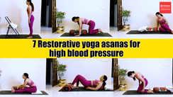 7 restorative yoga poses for high blood pressure