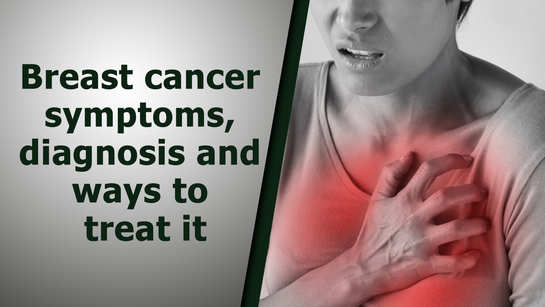 Breast cancer symptoms, diagnosis and ways to treat it