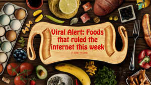 Viral Alert: Foods that ruled the internet this week