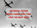 Historical fiction novels about war-torn love you must read
