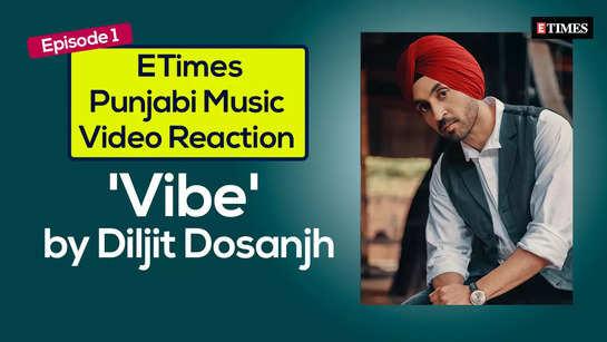 ETimes Punjabi Music Video Reaction I Episode 1 I 'Vibe' by Diljit Dosanjh