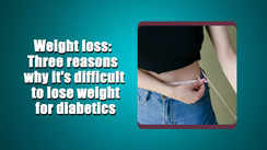 Three reasons why it's difficult to lose weight for diabetics