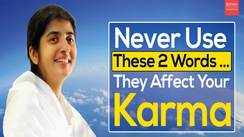 Never use these 2 words, they affect your karma