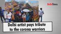 Delhi artist pays tribute to the corona warriors