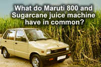 What do Maruti 800 and Sugarcane juice machine have in common?