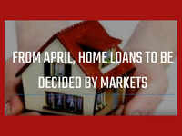 Home loans to be decided by markets from April
