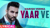 Latest Punjabi Song 'Yaar Ve' (Lyrical) Sung By Harish Verma