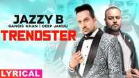 Latest Punjabi Song 'Trendster' (Lyrical) Sung By Jazzy B Featuring Gangis Khan
