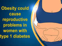 Obesity could cause reproductive problems in women with type 1 diabetes