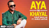 Latest Punjabi Song 'Aya Na Khayal' Sung By Surjit Bhullar And Gurlej Akhtar