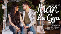 Latest Punjabi Song 'Jaan Le Gya' Sung By Tushar Arora