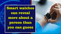Smart watches can reveal more about a person than you can guess