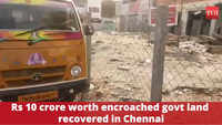 Chennai: Rs 10 crore worth encroached govt land recovered