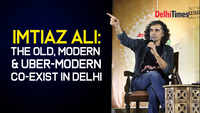 Imtiaz Ali: The biggest marvel about Delhi is that the old, modern & uber-modern exist together here