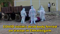 COVID victim's dead body ferried on tractor in Chhattisgarh