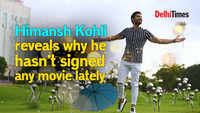Himansh Kohli reveals why he hasn't signed any movie lately