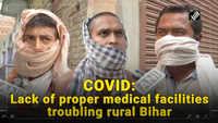 COVID: Lack of proper medical facilities troubling rural Bihar
