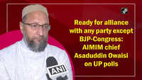 Ready for alliance with any party except BJP-Congress: AIMIM chief Asaduddin Owaisi on UP polls