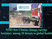 WHO lists Climate change, vaccine hesitancy among 10 threats to global health