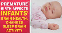 Premature birth affects infants' brain health, changes sleep brain activity