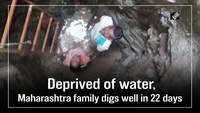 Deprived of water, Maharashtra family digs well in 22 days