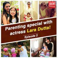 Parenting special with actress Lara Dutta - Episode 2