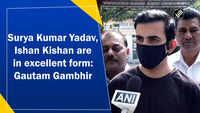 Surya Kumar Yadav, Ishan Kishan are in excellent form: Gautam Gambhir