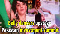 Belly dancers upstage Pakistan investment summit