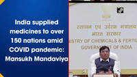 India supplied medicines to over 150 nations amid COVID pandemic: Mansukh Mandaviya