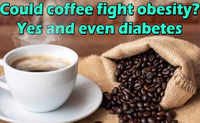 Could coffee fight obesity? Yes and even diabetes