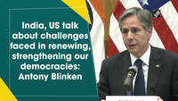 India, US talk about challenges faced in renewing, strengthening our democracies: Antony Blinken